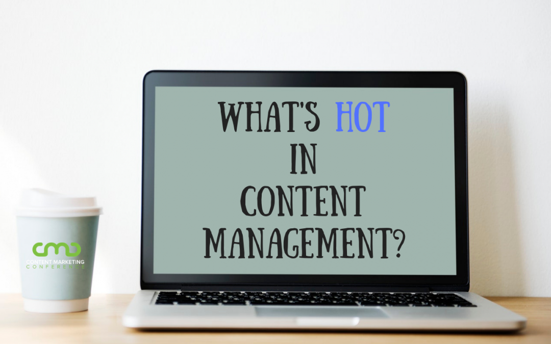 What's Hot in Content Management? Goodbye CMS, Hello DXP